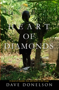 Heart Of Diamonds, a novel of scandal, love, and death in the Congo